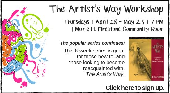 The Artist's Way Workshop - Thursdays at 7PM, April 18-May 23. Click here to sign up.
